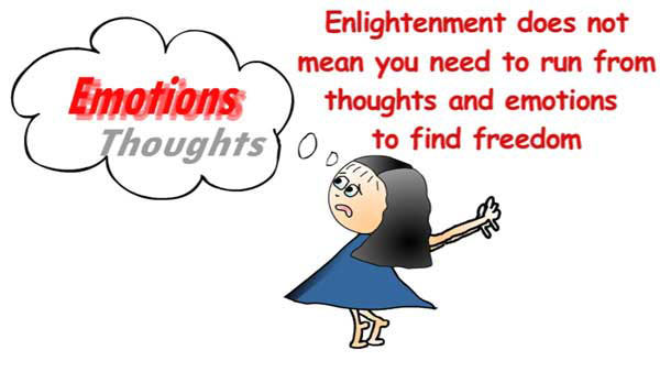 Running from emotions and thoughts is not enlightenment